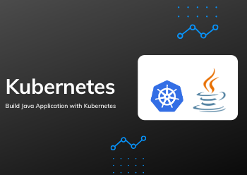 Build Java Application with Kubernetes